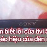 Nhận biết dấu hiệu báo lỗi đèn nguồn trên tivi Sony