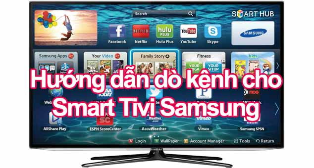 Hướng dẫn dò kênh cho Smart Tivi Samsung