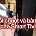 Làm gì khi Smart tivi không sử dụng được chuột và bàn phím