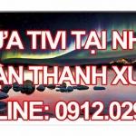 Sửa tivi tại nhà quận Thanh Xuân – Hà Nội