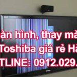 Sửa màn hình, thay màn hình tivi Toshiba giá rẻ tại Hà Nội