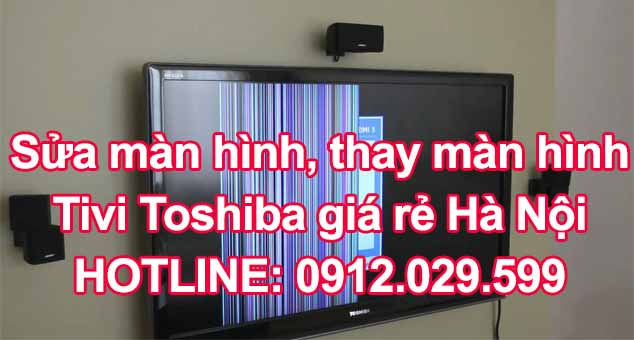 Sửa tivi Toshiba bị hỏng màn hình - Thay màn hình tivi Toshiba giá rẻ Hà Nội